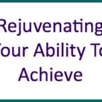 Rejuvenating Your Ability To Achieve