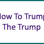 How To Trump The Trump