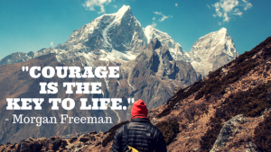 Courage Is The Key To Life