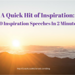 A Quick Hit of Inspiration:  40 Inspirational Speeches In 2 Minutes