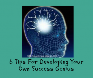 6 Tips For Developing Your Own Success Genius