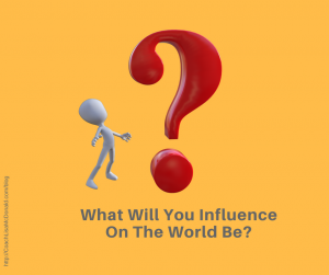 What Will Be Your Influence On The World