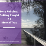 Anthony Robbins:  Getting Caught In A Mental Trap
