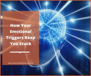 How Your Emotional Triggers Keep You Stuck