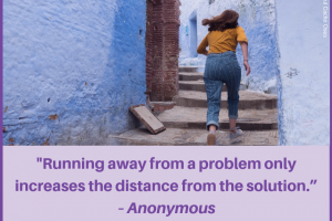 Running Away From A Problem Only Increases The Distance From The Solution