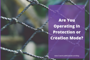 Are You Operating In Protection or Creation Mode?